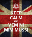 KEEP CALM AND VEM NI MIM MUSSI - Personalised Poster large