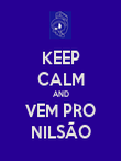 KEEP CALM AND VEM PRO NILSÃO - Personalised Poster large