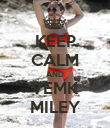 KEEP CALM AND VEMK MILEY - Personalised Poster large