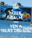 KEEP CALM AND VEN A ISLAS DEL SOL - Personalised Poster large