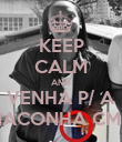 KEEP CALM AND VENHA P/ A MACONHA CMG - Personalised Poster large