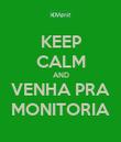 KEEP CALM AND VENHA PRA MONITORIA - Personalised Poster large