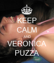 KEEP CALM AND VERONICA PUZZA - Personalised Poster large
