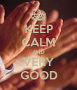 KEEP CALM AND VERY GOOD - Personalised Poster large