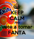 KEEP CALM AND vete a tomar FANTA - Personalised Poster large