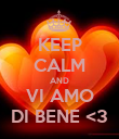 KEEP CALM AND VI AMO DI BENE <3 - Personalised Poster large