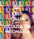 KEEP CALM AND VICIADA EM WEGMANN - Personalised Poster large