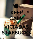 KEEP CALM AND VICIADAS STARBUCKS - Personalised Poster large