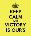 KEEP CALM AND VICTORY IS OUR'S - Personalised Poster large