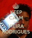 KEEP CALM AND VIEIRA RODRIGUES - Personalised Poster large
