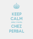 KEEP CALM AND VIENS CHEZ PERBAL - Personalised Poster large