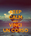 KEEP CALM AND VINCI UN CORSO - Personalised Poster large
