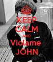 KEEP CALM AND Violame  JOHN - Personalised Poster large