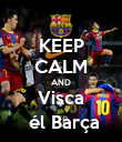 KEEP CALM AND Visca  él Barça - Personalised Poster large
