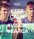 KEEP CALM AND #VISCA  #BARCA - Personalised Poster large