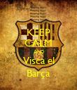 KEEP CALM AND Visca el Barça - Personalised Poster large
