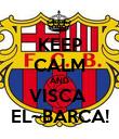 KEEP CALM AND VISCA  EL~BARCA! - Personalised Poster large