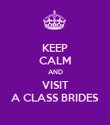 KEEP CALM AND VISIT A CLASS BRIDES - Personalised Poster large