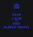 KEEP CALM AND VISIT ALBREK TRAVEL - Personalised Poster large