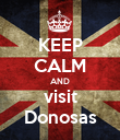 KEEP CALM AND visit Donosas - Personalised Poster large