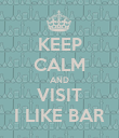 KEEP CALM AND VISIT I LIKE BAR - Personalised Poster large