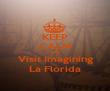 KEEP CALM AND Visit Imagining La Florida - Personalised Poster large