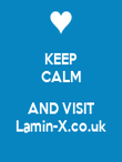 KEEP CALM  AND VISIT Lamin-X.co.uk - Personalised Poster large