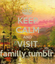 KEEP CALM AND VISIT lovefamilly.tumblr.com - Personalised Poster large