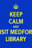 KEEP CALM AND VISIT MEDFORD LIBRARY - Personalised Poster large