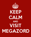 KEEP CALM AND VISIT MEGAZORD - Personalised Poster large