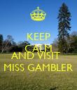 KEEP CALM  AND VISIT   MISS GAMBLER - Personalised Poster large