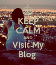 KEEP CALM AND Visit My Blog  - Personalised Poster large