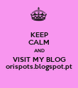 KEEP CALM AND VISIT MY BLOG orispots.blogspot.pt - Personalised Poster large
