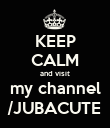 KEEP CALM and visit my channel /JUBACUTE - Personalised Poster large
