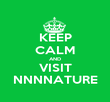 KEEP CALM AND VISIT NNNNATURE - Personalised Poster large