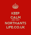 KEEP CALM AND VISIT NORTHANTS LIFE.CO.UK - Personalised Poster large