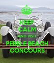 KEEP CALM AND VISIT  PEBBLE BEACH  CONCOURS - Personalised Poster small
