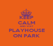 KEEP CALM AND VISIT PLAYHOUSE ON PARK - Personalised Poster large