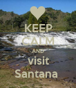 KEEP CALM AND visit Santana  - Personalised Poster large