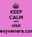 KEEP CALM AND visit sexyvenera.com - Personalised Poster large