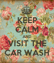KEEP CALM AND VISIT THE CAR WASH - Personalised Poster large