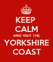 KEEP  CALM AND VISIT THE YORKSHIRE COAST - Personalised Poster large