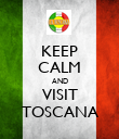 KEEP CALM AND VISIT TOSCANA - Personalised Poster large