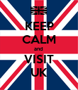 KEEP CALM and  VISIT UK - Personalised Poster large