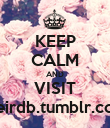 KEEP CALM AND VISIT weirdb.tumblr.com - Personalised Poster large