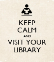 KEEP CALM AND VISIT YOUR LIBRARY - Personalised Poster large