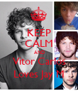 KEEP CALM AND Vitor Carlos Loves Jay M - Personalised Poster large