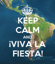 KEEP CALM AND ¡VIVA LA FIESTA! - Personalised Poster large