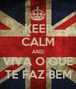 KEEP CALM AND VIVA O QUE TE FAZ BEM - Personalised Poster large