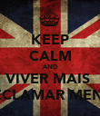 KEEP CALM AND VIVER MAIS  E RECLAMAR MENOS! - Personalised Poster large
